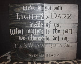 """Harry Potter Decor / Sirius Black Quote Sign: """"We've all got both Light & Dark..."""" 