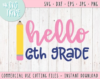 Hello 6th Grade SVG, eps jpg png dxf, Files for Cutting Machines, Silhouette Cameo, Cricut, back to school, sixth grade, elementary svg