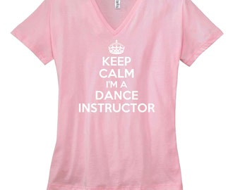 Keep Calm I'm A Dance Instructor V-Neck T Shirt. Womens V Neck Shirt. Occupation Shirt. Gift For Dance Instructor