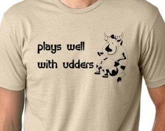 plays well with udders Funny T-shirt