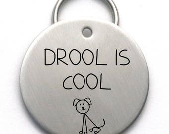 Funny Dog Tag - Drool is Cool - Customized Unique Pet Name Tag