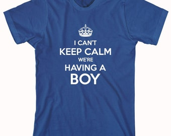 I Can't Keep Calm We're Having A Boy Shirt, gender reveal party, new dad, new mom - ID: 662
