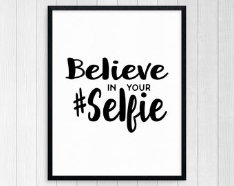 PRINTABLE ART, Believe In Your Selfie, Motivational Poster, Inspirational Quote, Black and White, Selfie Art, Hashtag Print, Instagram Art