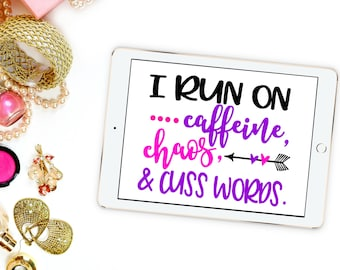 I Run on Caffeine, Chaos, and Cuss Words SVG // I Run on Caffeine, Chaos, and Cuss Words Cut File // Funny Digital File