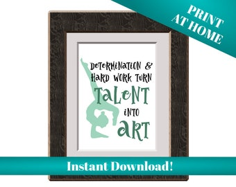 Dance Art - Instant Download - Digital Print - Dance Quote - Dance Teacher Gift - Determination & Hard Work Turn Talent Into Art