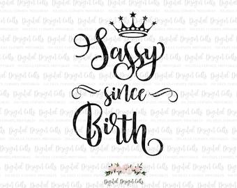 Sassy since Birth SVG, DXF cutting file, Sassy Newborn, Sassy Girl Design, Sassy cutting file, Newborn SVG, Crown Design svg, png, eps