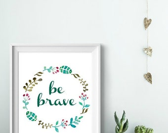 Be Brave - Blue, Brown, Teal, Green, White, Brave Quote, Bravery, Bravery Quote, Wall Art, 8x10, Desk Art, Office, Home Office, Teen, Girl