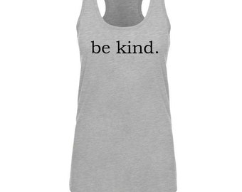 Be Kind Tank, be kind, womens tank, women's tank top, women's tank,be kind shirt, work out tank, shirt, inspirational, tee, tank, womens t