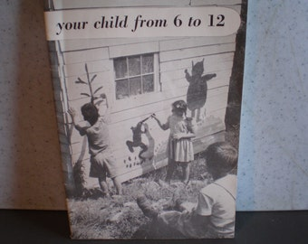 Vintage Mid Century Parenting Book - Your Child From 6 to 12