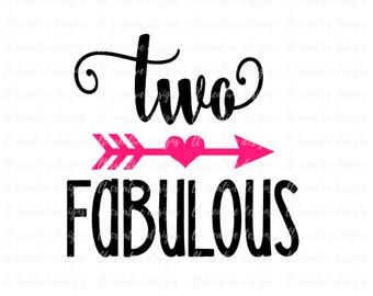 Two Fabulous SVG, Two SVG, Second Birthday Svg, Cricut Files, Silhouette Files, T-shirt Iron On