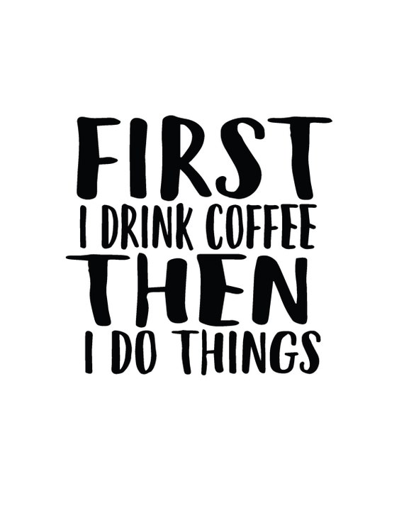 Image result for drink the coffee do the things