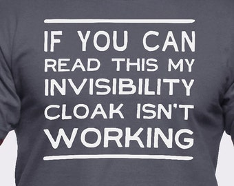 If You Can Read This My Invisibility Cloak Isn't Working T-Shirt