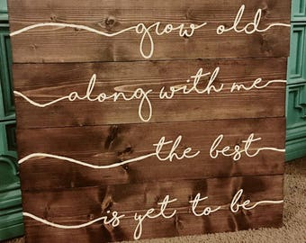 Grow old along with me painted solid wood sign
