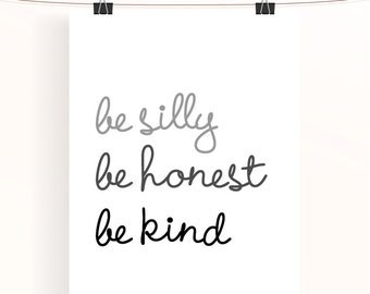 be silly, be honest, be kind - monochrome typography poster - motivational quote print - black and white inspirational print