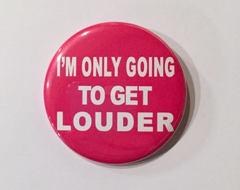 Political Pin 2.25 Inch Button - I'm Only Going To Get Louder, Town Hall, Resistance Button, Resist, Persist, Protest