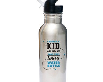 "Father's/Mother's Day ""I raised a kid and all I got...""  Inspired 600ml (20oz) Water Bottle WITH Straw OR Cap Option!"