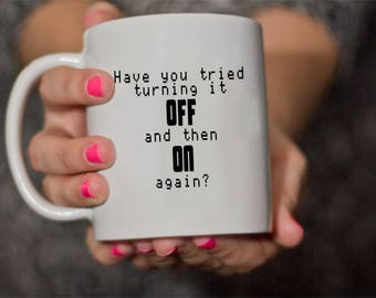 Coffee mug- IT crowd - have you tried turning it off & on again?