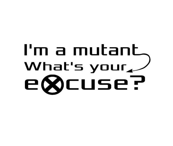 X men im a mutant whats your excuse