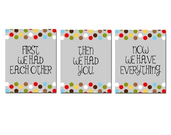 First We Had Each Other, Then We Had You, Now We Have Everything - Set of Three 11x14 Polka Dot Nursery Quote Prints - CHOOSE YOUR COLORS