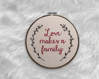 Love Makes a Family Embroidery Hoop Adoption Wall Decor Family Embroidered Hoop Adoptive Mother Gift Adoption Shower Custom Family Home Art
