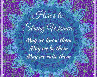 Quote Print/ Download/ Here's to Strong Women: May we know them May we be them May we raise them