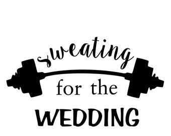 Sweating for the wedding svg; bride workout svg; svg file; dxf file