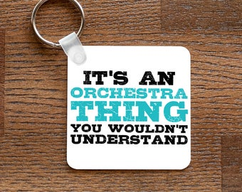 It's an Orchestra Thing, You Wouldn't Understand - Keychain for Musicians