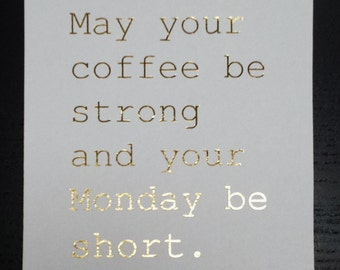 Oops Item - May Your Coffee be Strong and Your Monday be Short Gold Foil 5 x 7 Print