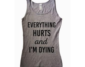 Everything Hurts And I'm Dying,  hiking shirts women, adventure shirt, lifting tank, women's lifting tank, running tank, i'm dying, hurts