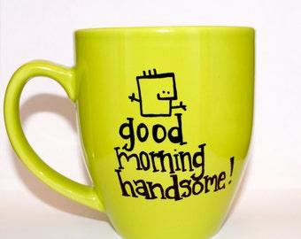 Hand Drawn Good Morning Handsome! Mug (Customizable)