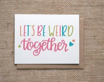 Let's Be Weird Together | Valentines Anniversary Love Card | Boyfriend Girlfriend Card