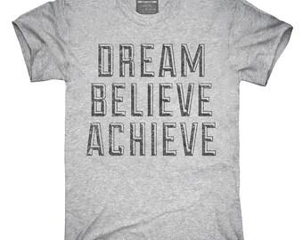 Dream Believe Achieve T-Shirt, Hoodie, Tank Top, Gifts