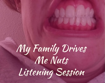 My Family Drives Me Nuts Listening Session, 60-Minute Virtual Listening with No Interruptions