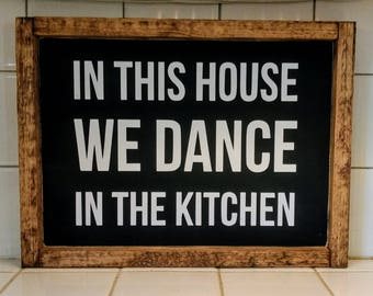 In This House We Dance In the Kitchen - Rustic Kitchen Sign - Farmhouse Sign - Wooden Sign