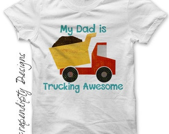 Dump Truck Iron on Transfer - Iron on Father's Day Shirt PDF / My Dad is Trucking Awesome Tee / Funny Boys Tshirt / Toddler Boys Shirt IT280