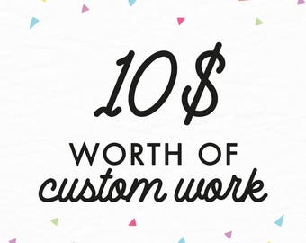 Custom Work  Add-On Listing - TEN DOLLARS