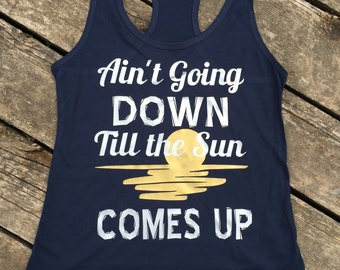 Ain't Going Down Til the Sun Comes Up Country Music Ideal Tank, Women's Country Lifestyle Tank T-Shirt Southern Clothing, Country Sayings