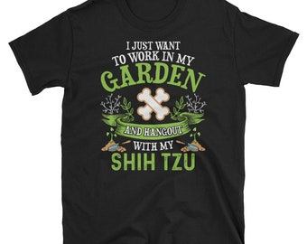 I Just Want To Work In My Garden And Hangout With My Shih Tzu T-Shirt, Gifts for Gardeners, Shih Tzu Owner Shirt