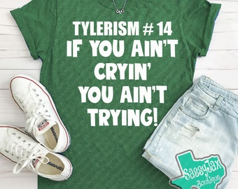 """TYLERISM #14 Tee  """"If you ain't cryin, you ain't trying"""""""