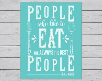 Julia Child / People Who Like to Eat are Always the Best People / Funny Kitchen Art / Funny Dining Room Decor / Fork and Spoon Kitchen Art