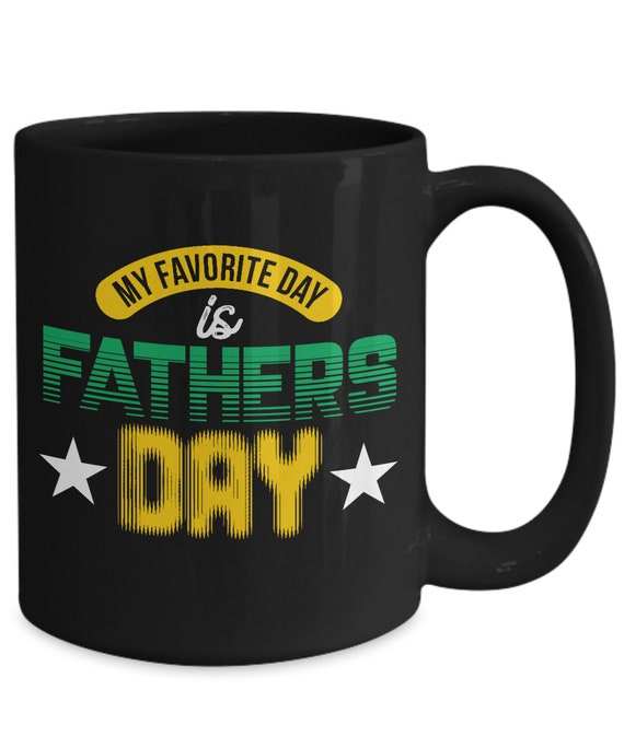 My Favorite Day Is Fathers Day 15oz Black Coffee Cup