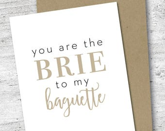 You are the Brie to My Baguette Card | Friendship Card | Love Card | Cheese and Bread | Greeting Card