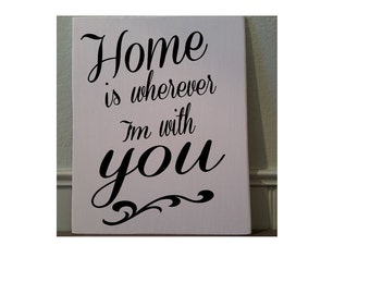 """Home is wherever I'm with you -  5 1/2"""" x 7"""" wood sign"""