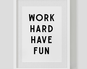 Work Hard Have Fun — custom poster print — inspirational quote  — FREE WORLDWIDE SHIPPING