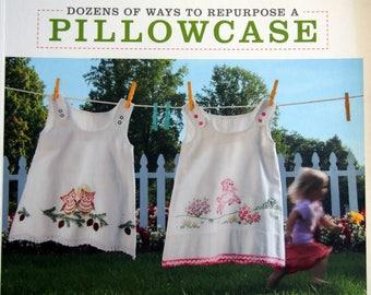 Dozens Of Ways To Repurpose A Pillowcase Paperback Sewing Pattern Book 2009