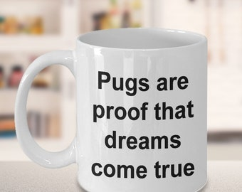 "Pug Mug - Gift for Pug Owners - ""Pugs are proof that dreams come true"" Mug"