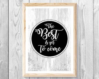 The  best Is Yet To Come, Black and White Print,  Typography, Word Art, Poster, Digital Print.