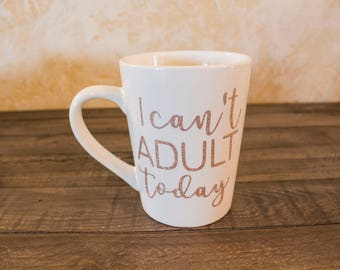 white coffee mug, rose gold vinyl mug, statement mug, quote mug, I can't adult today,