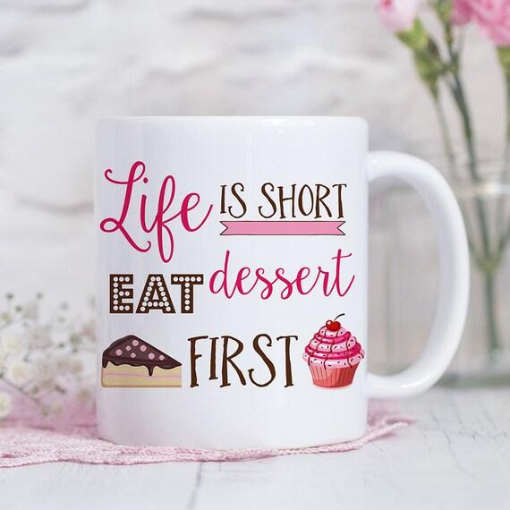 Coffee Mug Life Is Short Eat Dessert First Coffee Cup
