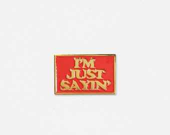 I'm Just Sayin' Soft Enamel Lapel Pin - Hello Apparel Collaboration